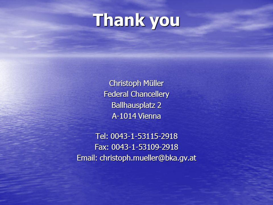 Thank you Christoph Müller Federal Chancellery Ballhausplatz 2 A-1014 Vienna Tel: 0043-1-53115-2918 Fax: 0043-1-53109-2918 Email: christoph.mueller@bka.gv.at