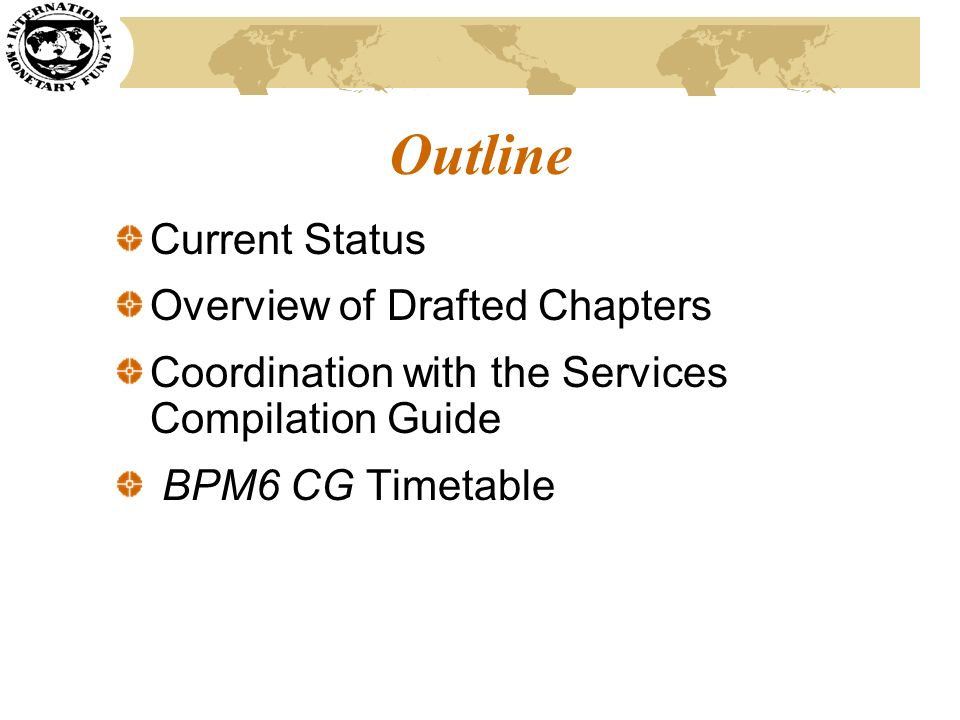 Outline Current Status Overview of Drafted Chapters Coordination with the Services Compilation Guide BPM6 CG Timetable