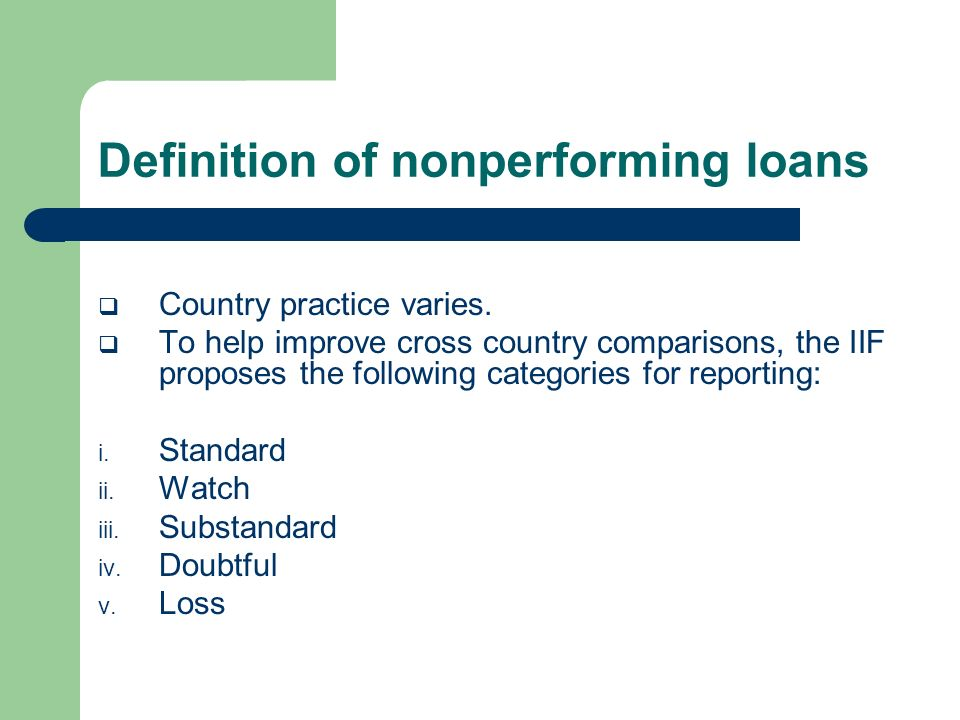 Definition of nonperforming loans Country practice varies.