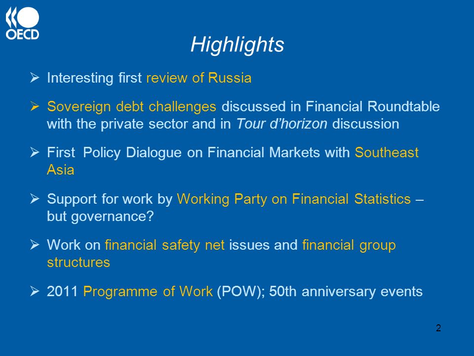 Highlights Interesting first review of Russia Sovereign debt challenges discussed in Financial Roundtable with the private sector and in Tour dhorizon discussion First Policy Dialogue on Financial Markets with Southeast Asia Support for work by Working Party on Financial Statistics – but governance.