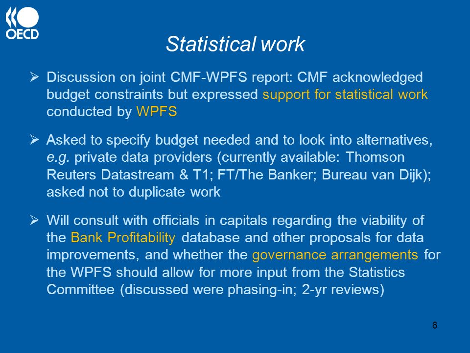 Statistical work Discussion on joint CMF-WPFS report: CMF acknowledged budget constraints but expressed support for statistical work conducted by WPFS Asked to specify budget needed and to look into alternatives, e.g.