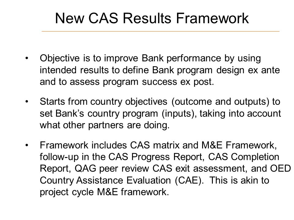 11 New CAS Results Framework Objective is to improve Bank performance by using intended results to define Bank program design ex ante and to assess program success ex post.