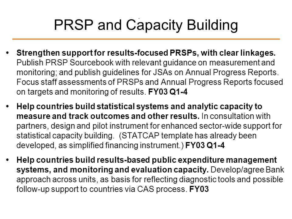 8 PRSP and Capacity Building Strengthen support for results-focused PRSPs, with clear linkages. Publish PRSP Sourcebook with relevant guidance on meas