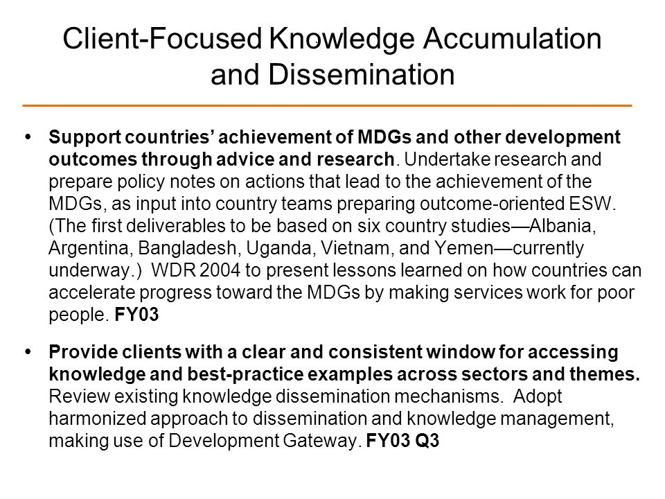 9 Client-Focused Knowledge Accumulation and Dissemination Support countries achievement of MDGs and other development outcomes through advice and research.