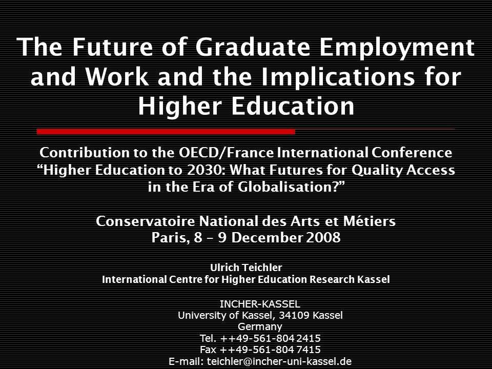 The Future of Graduate Employment and Work and the Implications for Higher Education Contribution to the OECD/France International Conference Higher Education to 2030: What Futures for Quality Access in the Era of Globalisation.