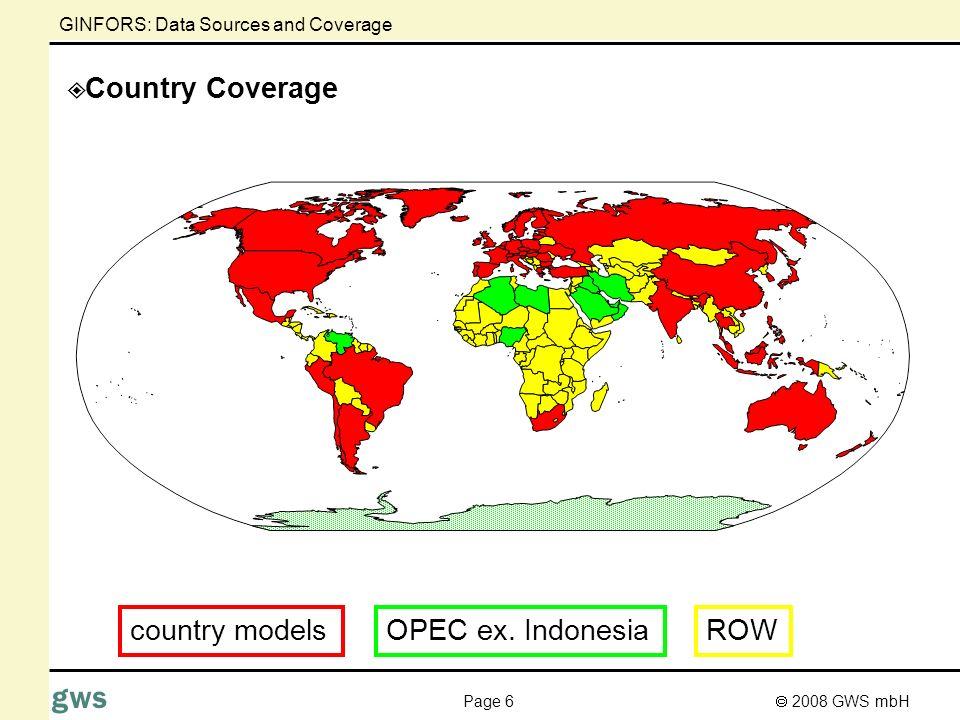 2008 GWS mbH Page 6 gws Country Coverage GINFORS: Data Sources and Coverage country modelsOPEC ex.