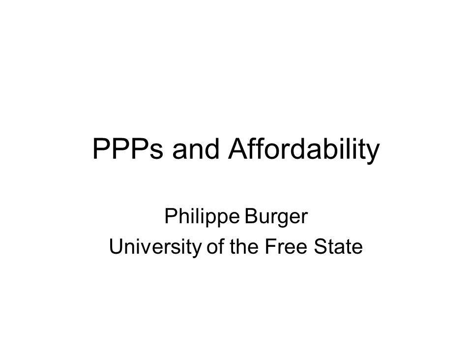 PPPs and Affordability Philippe Burger University of the Free State