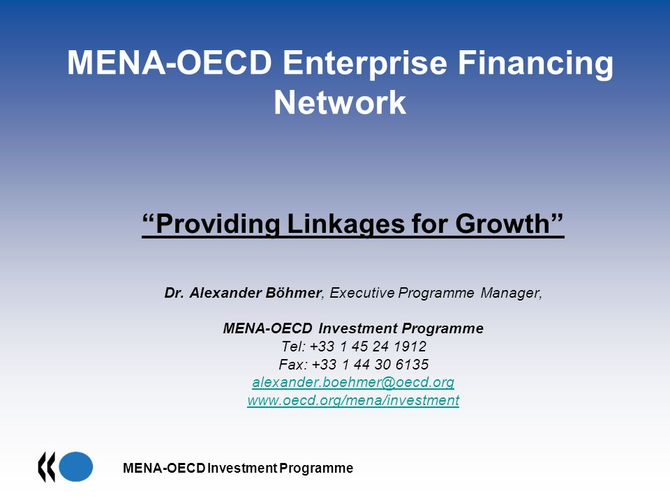 MENA-OECD Investment Programme MENA-OECD Enterprise Financing Network Providing Linkages for Growth Dr.