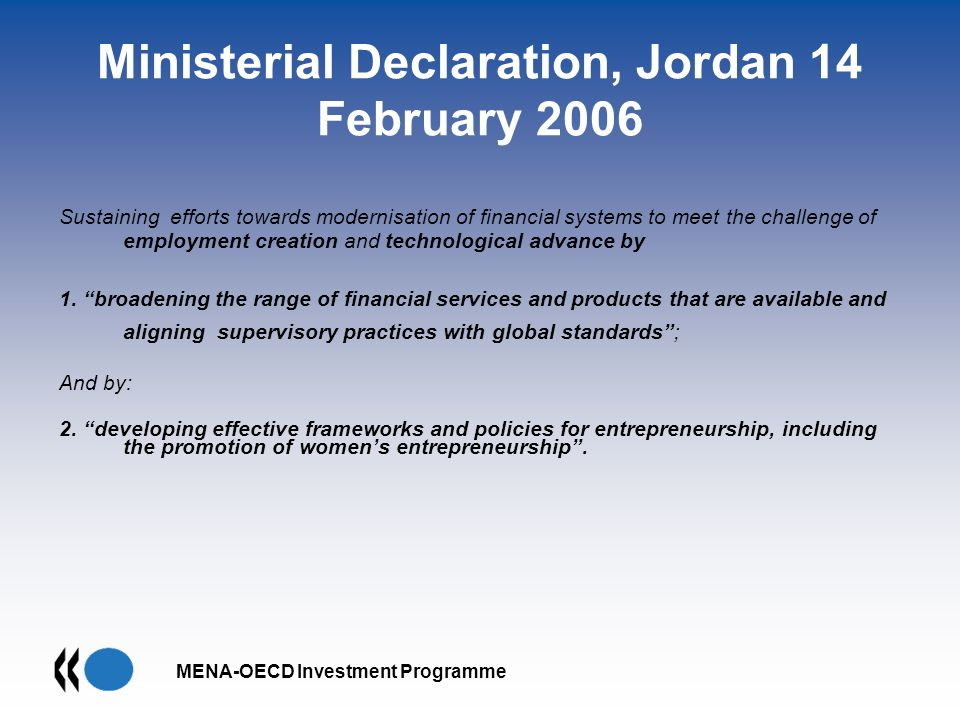 MENA-OECD Investment Programme Ministerial Declaration, Jordan 14 February 2006 Sustaining efforts towards modernisation of financial systems to meet the challenge of employment creation and technological advance by 1.