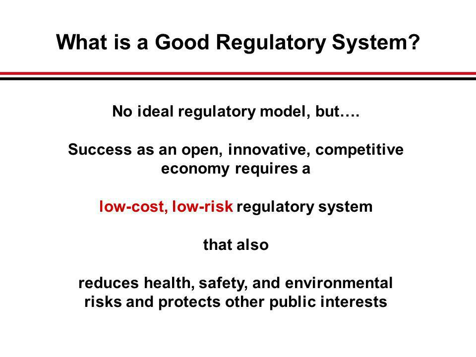 What is a Good Regulatory System. No ideal regulatory model, but….