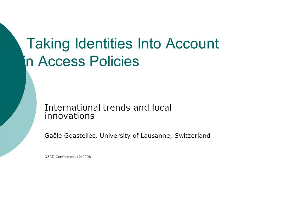 Taking Identities Into Account in Access Policies International trends and local innovations Gaële Goastellec, University of Lausanne, Switzerland OEC