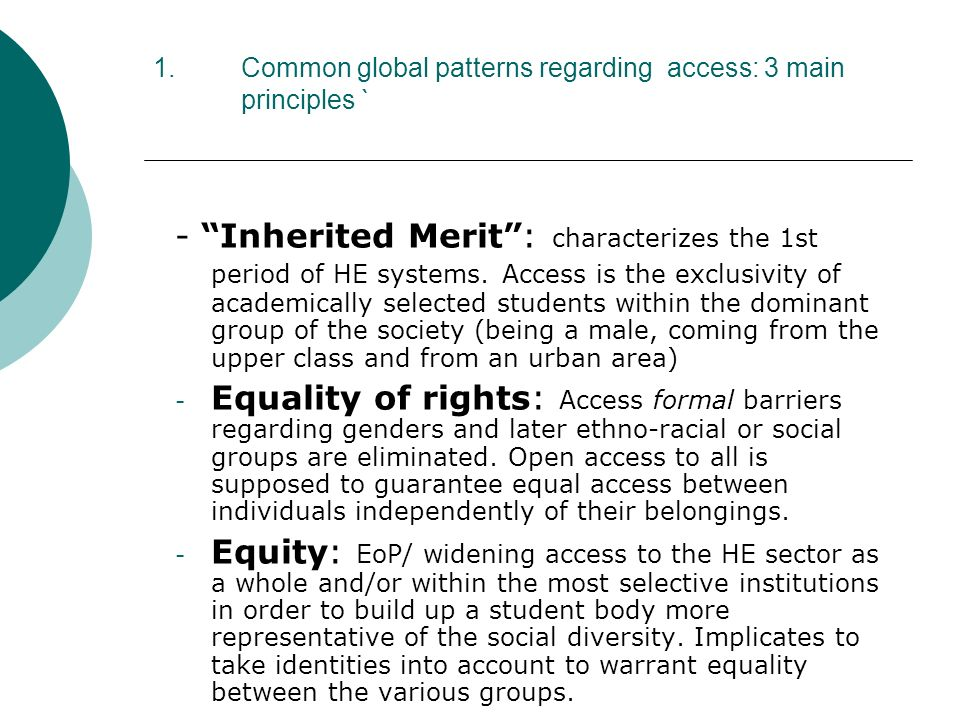 1.Common global patterns regarding access: 3 main principles ` - Inherited Merit: characterizes the 1st period of HE systems.