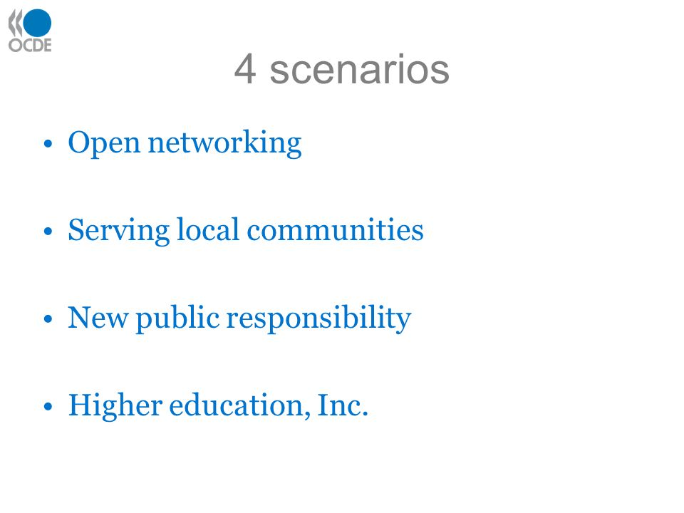 4 scenarios Open networking Serving local communities New public responsibility Higher education, Inc.