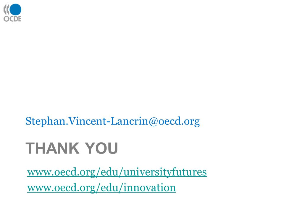 THANK YOU Stephan.Vincent-Lancrin@oecd.org www.oecd.org/edu/universityfutures www.oecd.org/edu/innovation