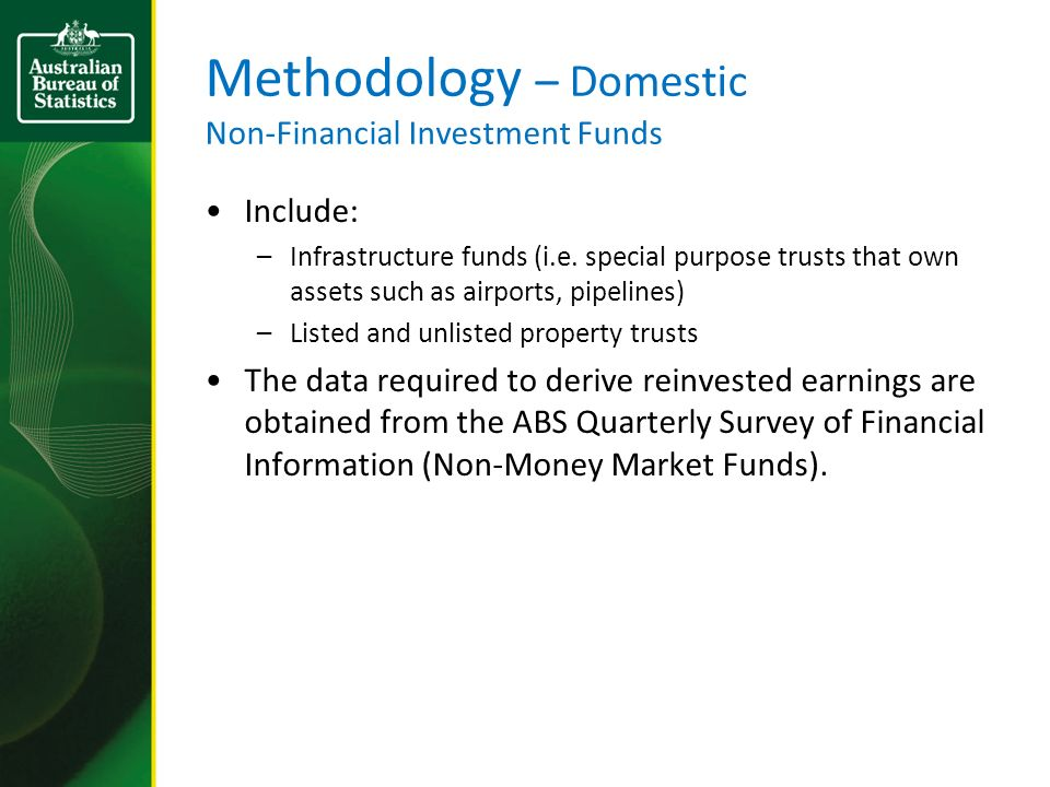Methodology – Domestic Non-Financial Investment Funds Include: –Infrastructure funds (i.e. special purpose trusts that own assets such as airports, pi