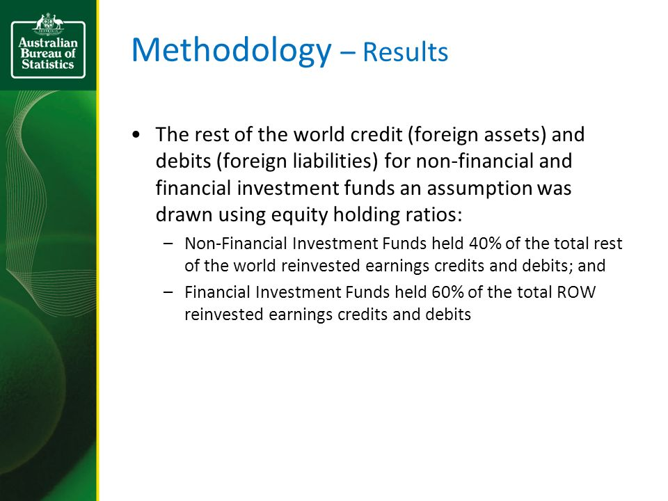 Methodology – Results The rest of the world credit (foreign assets) and debits (foreign liabilities) for non-financial and financial investment funds