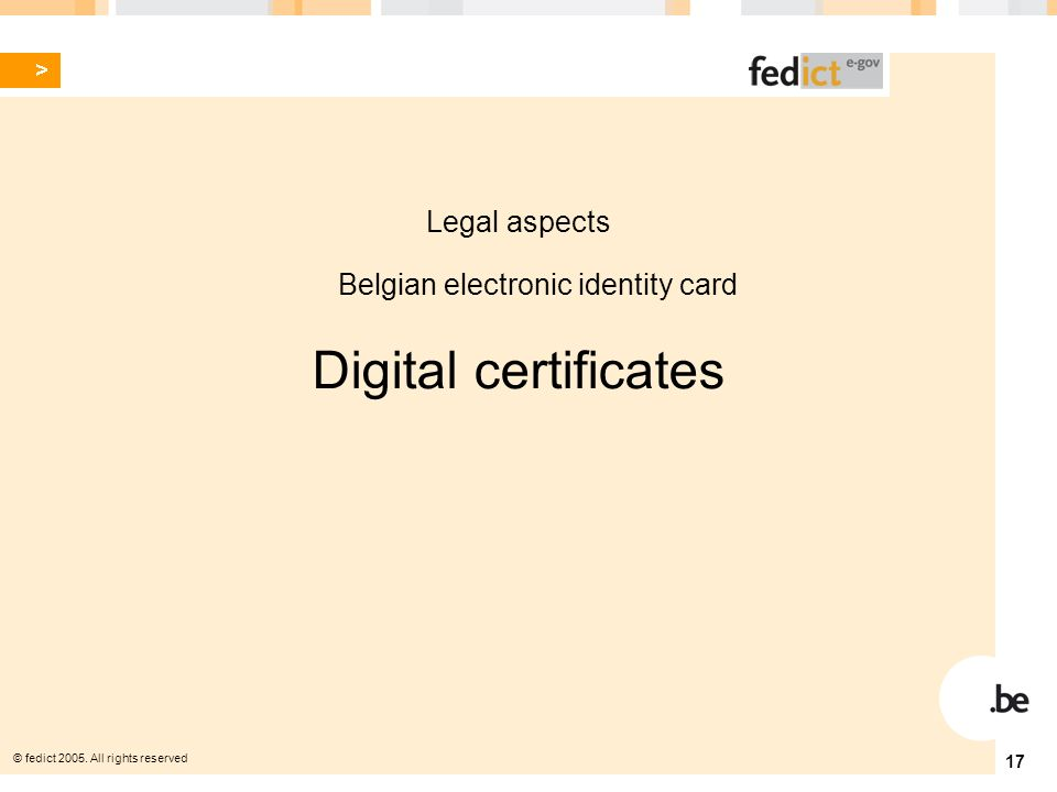 © fedict 2005. All rights reserved 17 Legal aspects Belgian electronic identity card Digital certificates
