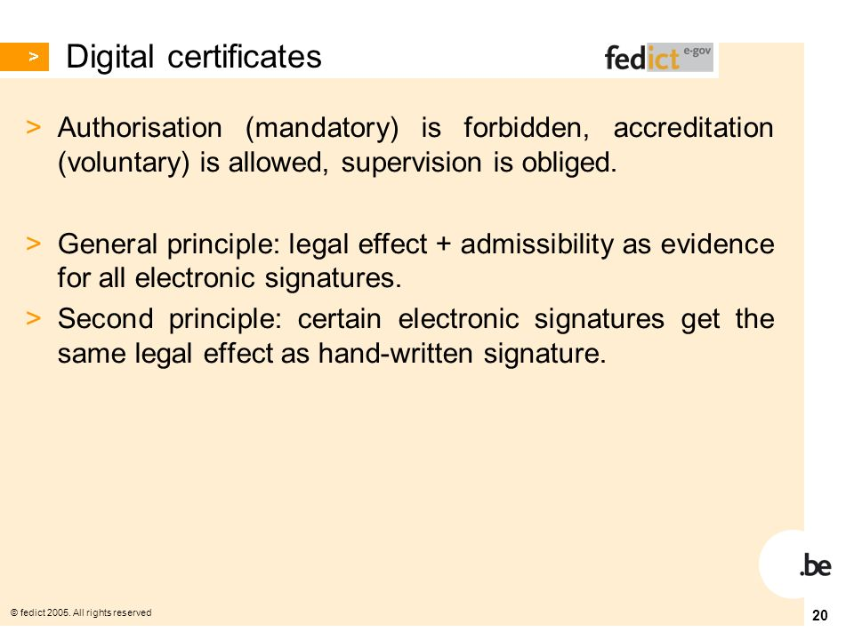 © fedict 2005. All rights reserved 20 Digital certificates > Authorisation (mandatory) is forbidden, accreditation (voluntary) is allowed, supervision