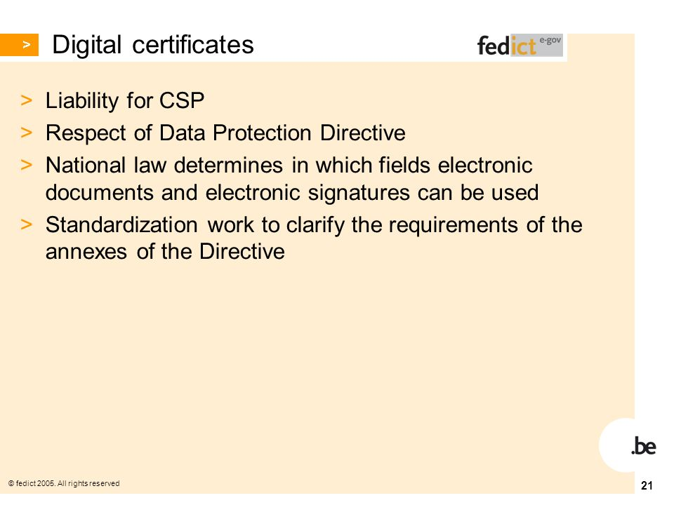 © fedict 2005. All rights reserved 21 Digital certificates > Liability for CSP > Respect of Data Protection Directive > National law determines in whi