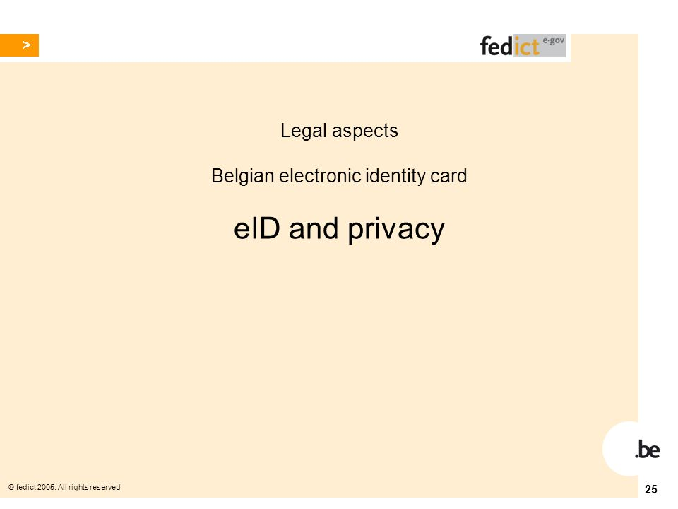 © fedict 2005. All rights reserved 25 Legal aspects Belgian electronic identity card eID and privacy