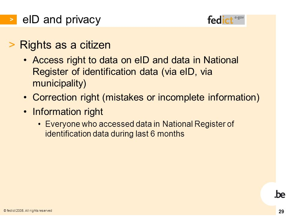 © fedict 2005. All rights reserved 29 eID and privacy > Rights as a citizen Access right to data on eID and data in National Register of identificatio