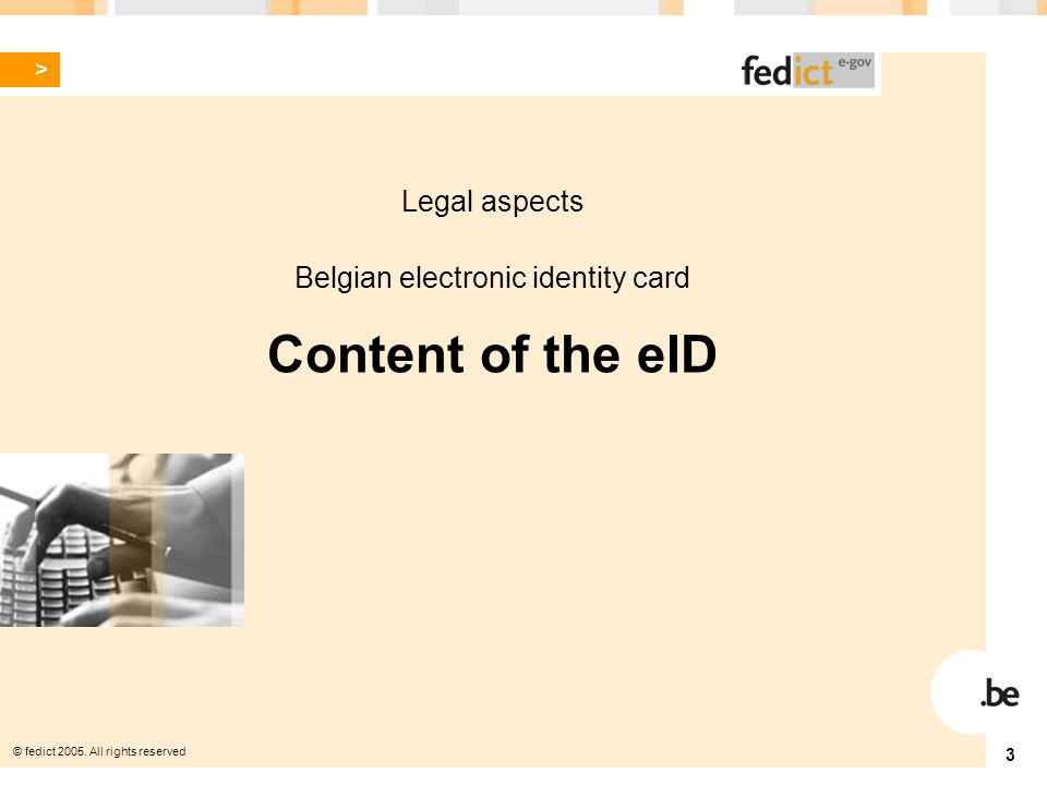 © fedict 2005. All rights reserved 3 Legal aspects Belgian electronic identity card Content of the eID