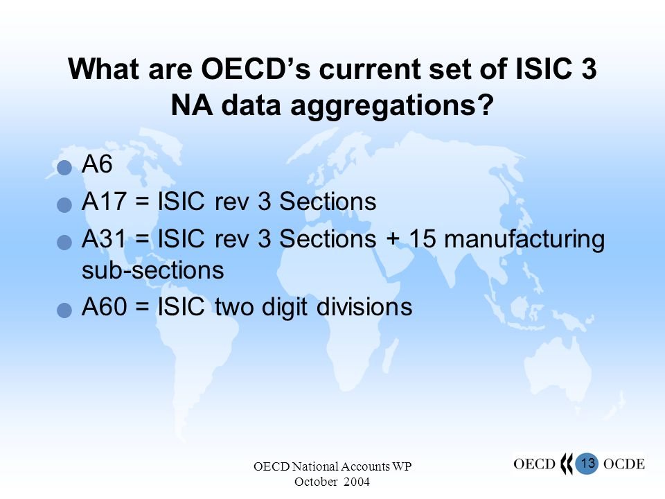 13 OECD National Accounts WP October 2004 What are OECDs current set of ISIC 3 NA data aggregations.