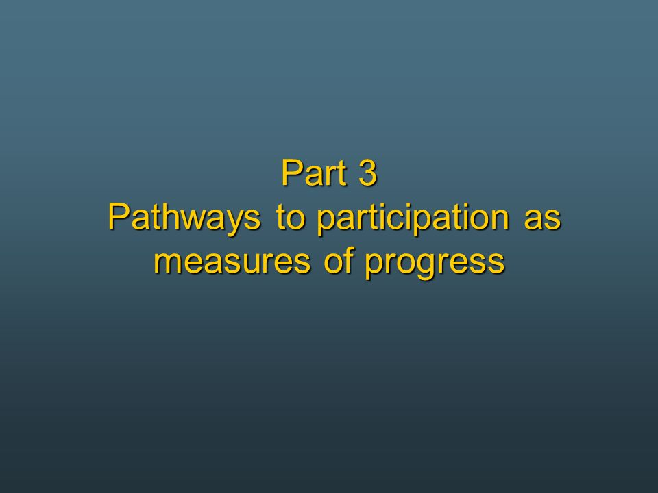 Part 3 Pathways to participation as measures of progress