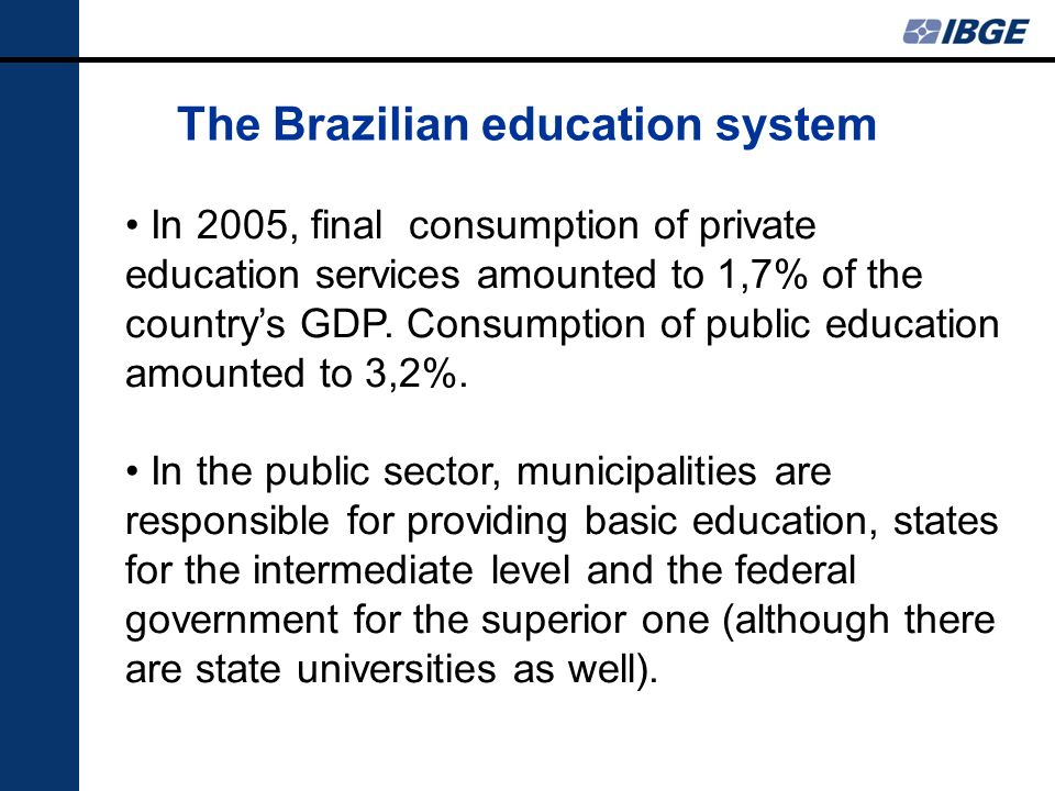 The Brazilian education system In 2005, final consumption of private education services amounted to 1,7% of the countrys GDP.