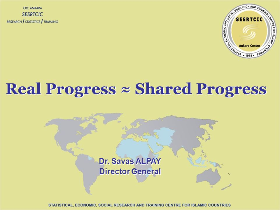 Dr. Savas ALPAY Director General Dr. Savas ALPAY Director General Real Progress Shared Progress