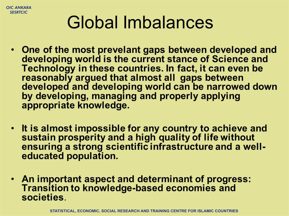 Global Imbalances One of the most prevelant gaps between developed and developing world is the current stance of Science and Technology in these countries.