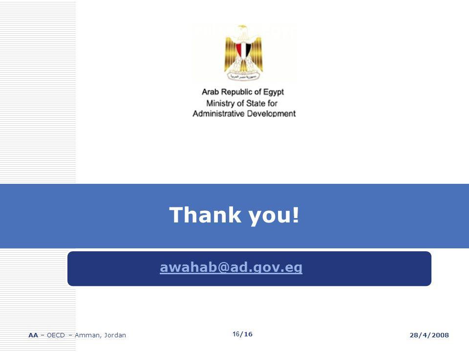 Service Centres - Egypt awahab@ad.gov.eg AA – OECD – Amman, Jordan28/4/2008 Thank you! 16/16