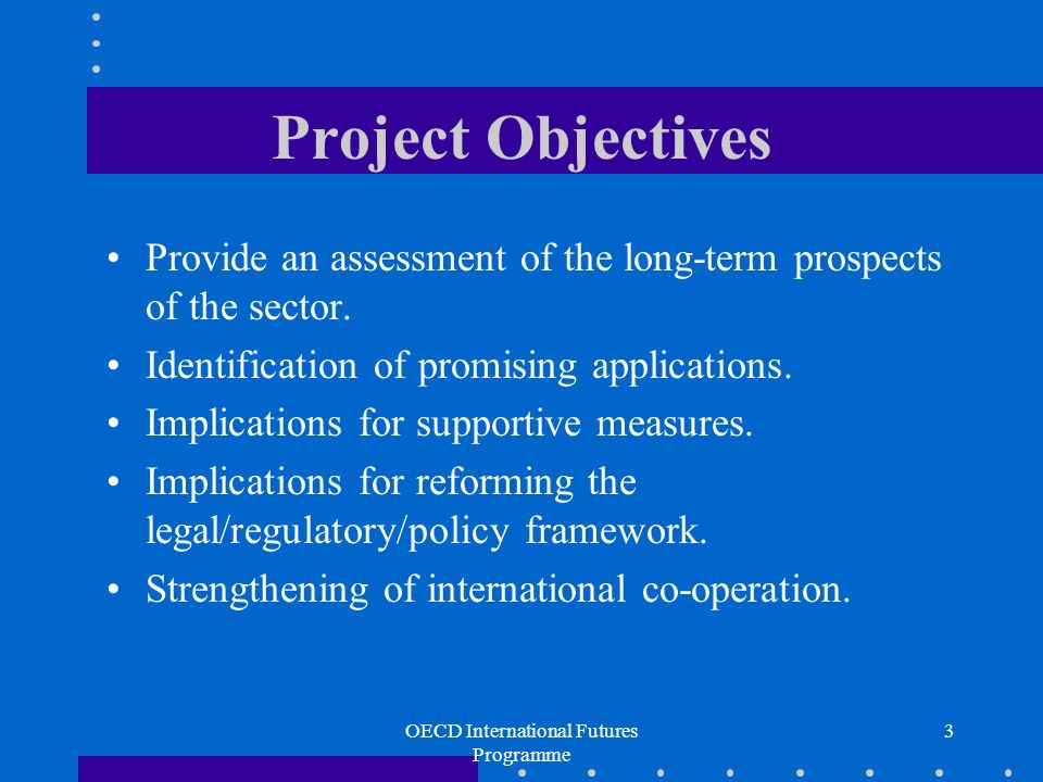 OECD International Futures Programme 3 Project Objectives Provide an assessment of the long-term prospects of the sector.