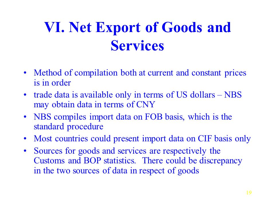 19 VI. Net Export of Goods and Services Method of compilation both at current and constant prices is in order trade data is available only in terms of