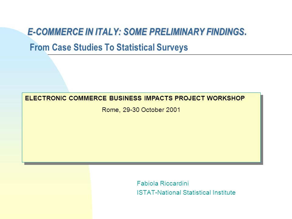 E-COMMERCE IN ITALY: SOME PRELIMINARY FINDINGS E-COMMERCE IN ITALY: SOME PRELIMINARY FINDINGS.