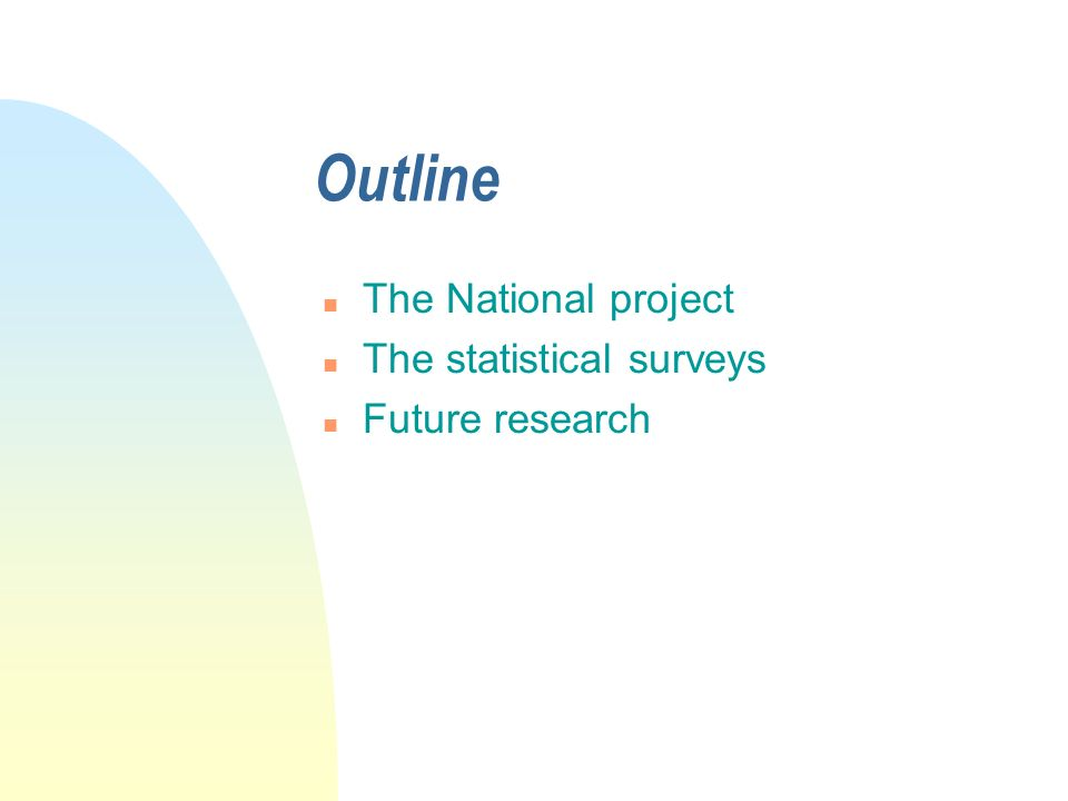 Outline n The National project n The statistical surveys n Future research