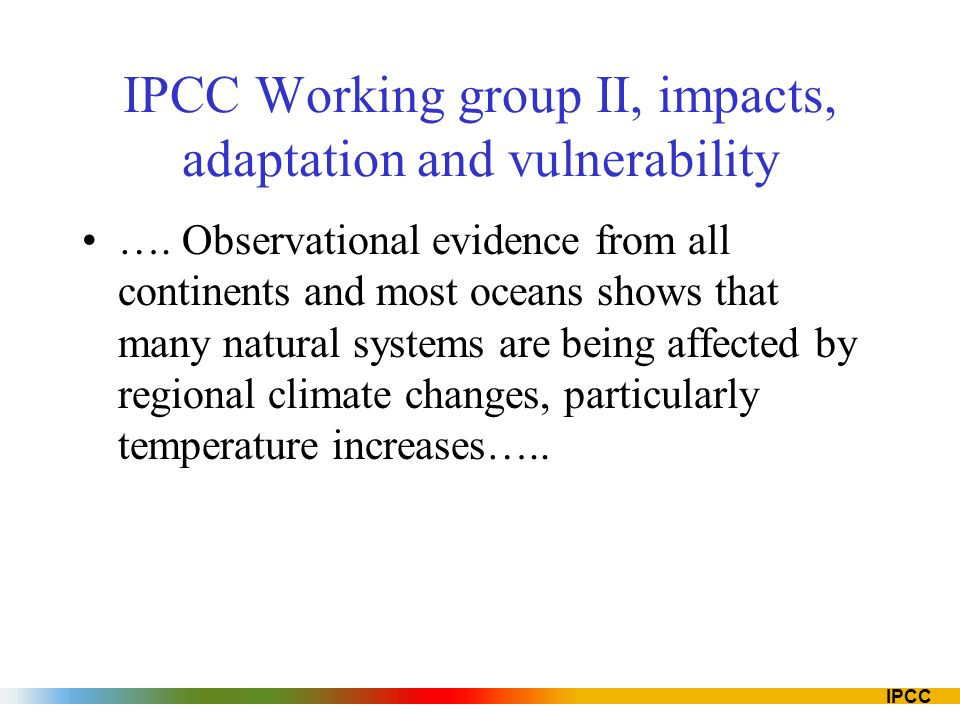 IPCC IPCC Working group II, impacts, adaptation and vulnerability ….