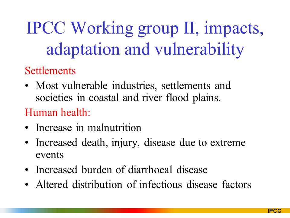 IPCC Settlements Most vulnerable industries, settlements and societies in coastal and river flood plains.