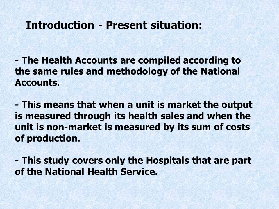 - The Health Accounts are compiled according to the same rules and methodology of the National Accounts.