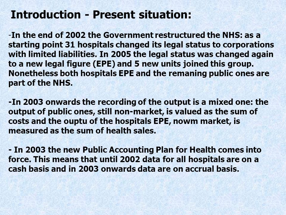 -In the end of 2002 the Government restructured the NHS: as a starting point 31 hospitals changed its legal status to corporations with limited liabilities.