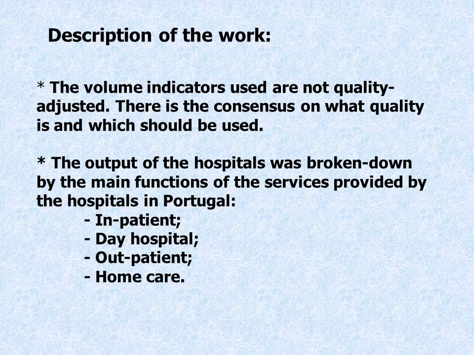 * The volume indicators used are not quality- adjusted. There is the consensus on what quality is and which should be used. * The output of the hospit