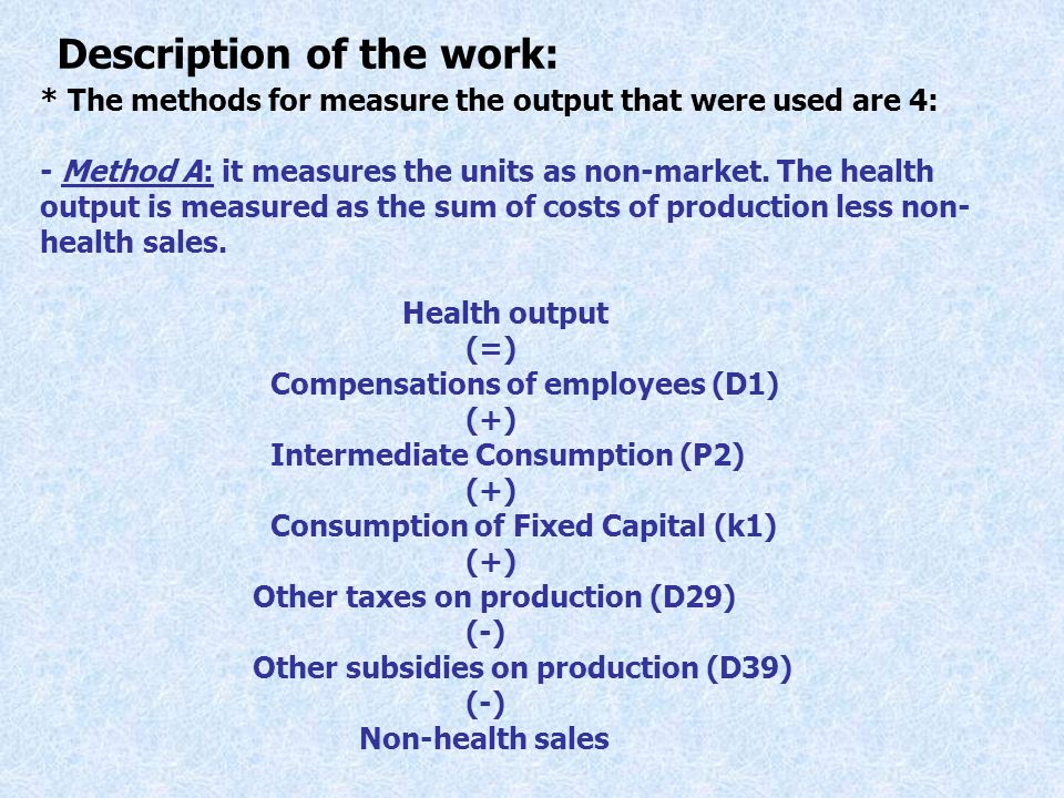 * The methods for measure the output that were used are 4: - Method A: it measures the units as non-market.
