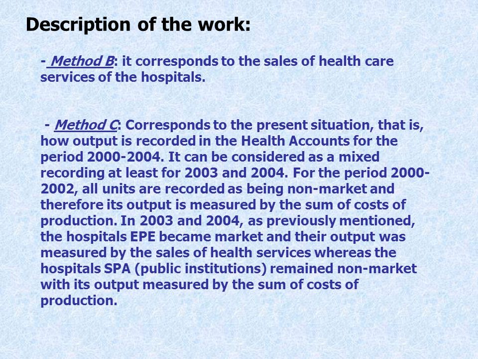 - Method B: it corresponds to the sales of health care services of the hospitals. - Method C: Corresponds to the present situation, that is, how outpu