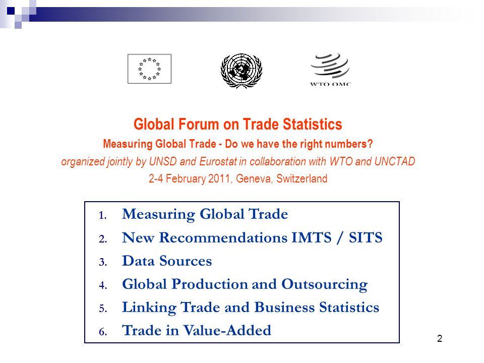 Global Forum on Trade Statistics Measuring Global Trade - Do we have the right numbers? organized jointly by UNSD and Eurostat in collaboration with W