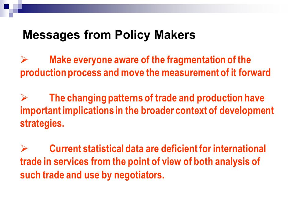 Messages from Policy Makers Make everyone aware of the fragmentation of the production process and move the measurement of it forward The changing pat