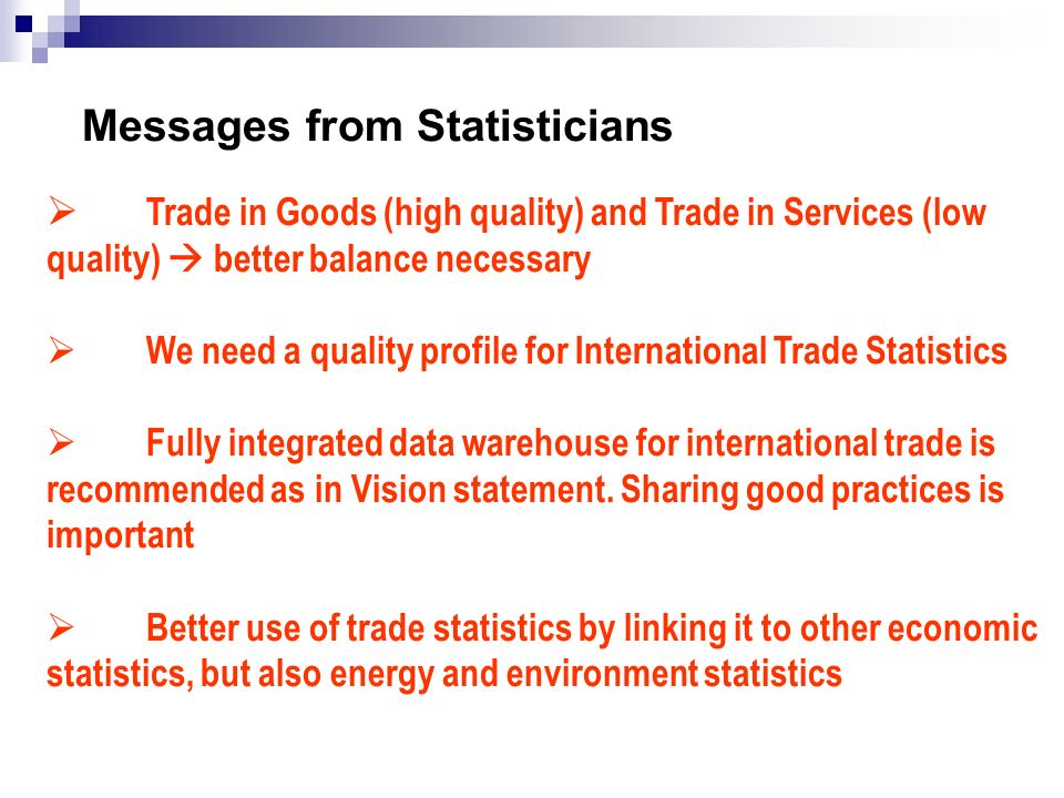 Messages from Statisticians Trade in Goods (high quality) and Trade in Services (low quality) better balance necessary We need a quality profile for I