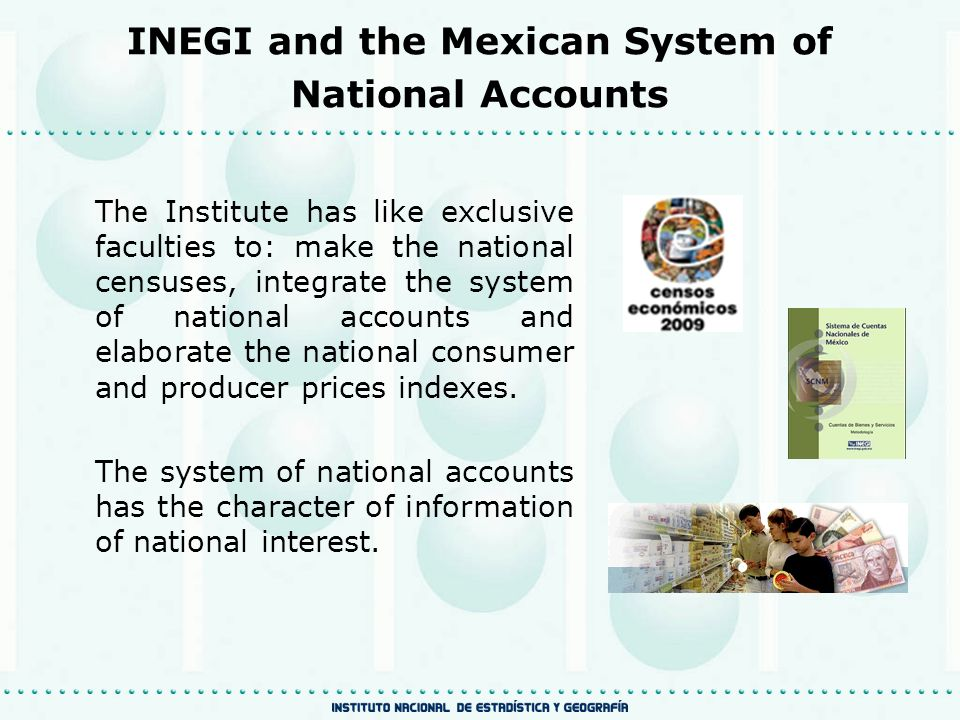 The Institute has like exclusive faculties to: make the national censuses, integrate the system of national accounts and elaborate the national consumer and producer prices indexes.