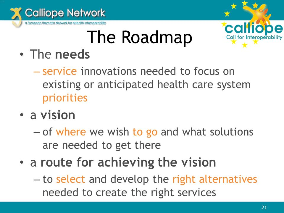 The Roadmap The needs – service innovations needed to focus on existing or anticipated health care system priorities a vision – of where we wish to go