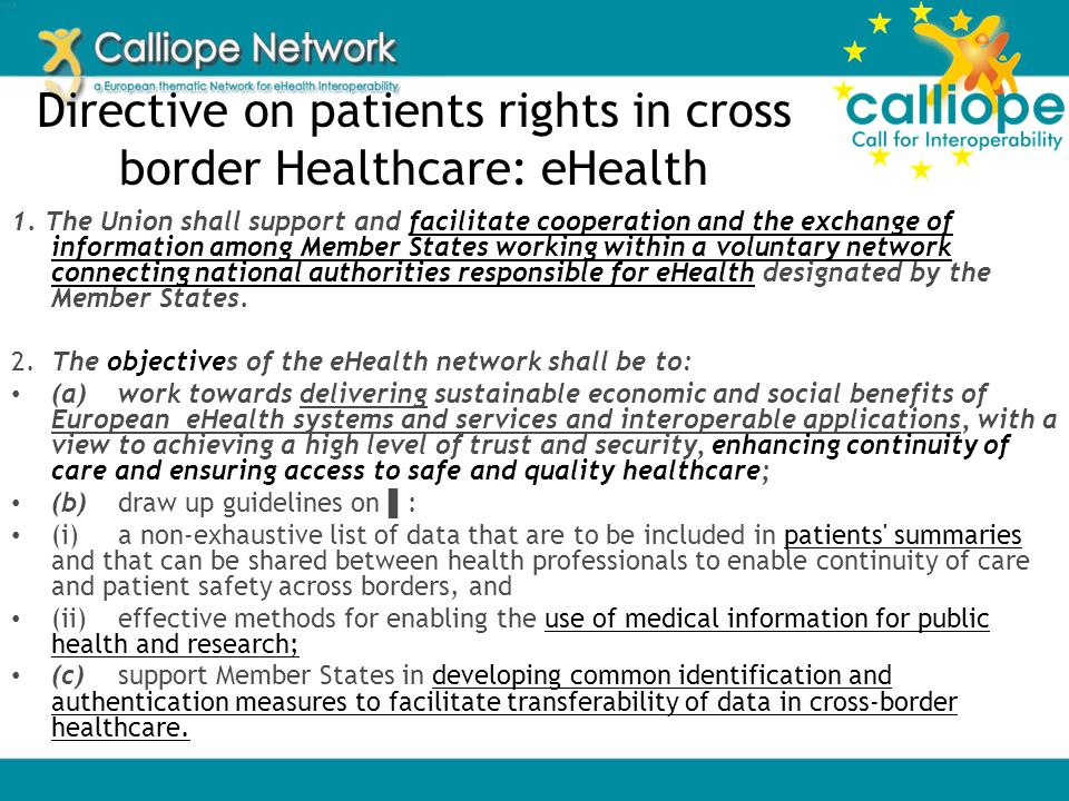 Directive on patients rights in cross border Healthcare: eHealth 1. The Union shall support and facilitate cooperation and the exchange of information