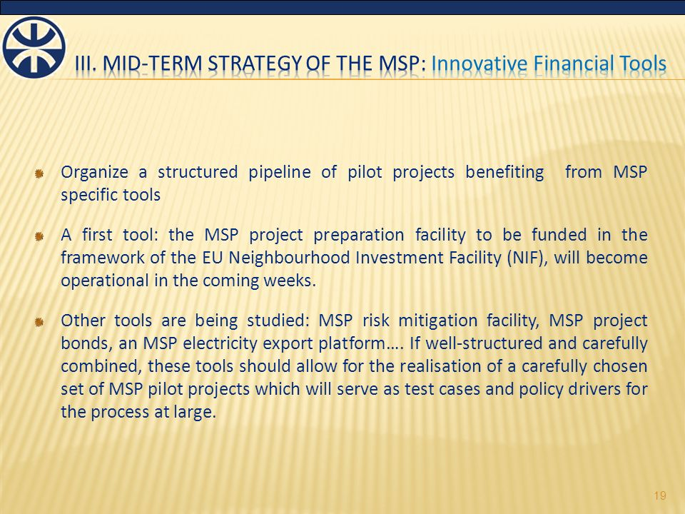 Organize a structured pipeline of pilot projects benefiting from MSP specific tools A first tool: the MSP project preparation facility to be funded in the framework of the EU Neighbourhood Investment Facility (NIF), will become operational in the coming weeks.